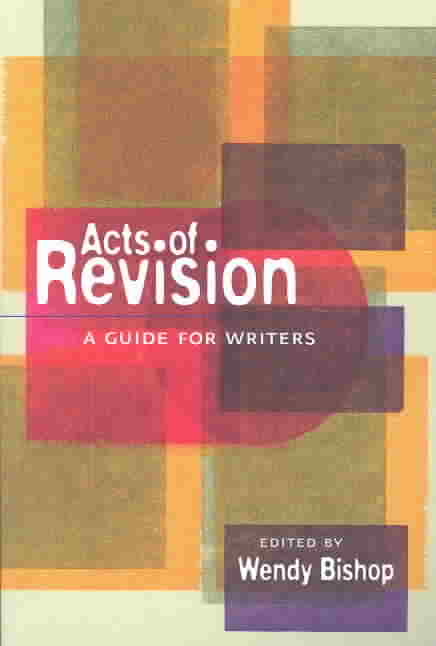 Acts of Revision By Bishop, Wendy (EDT)